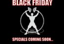 Black Friday Specials… COMING SOON!!!